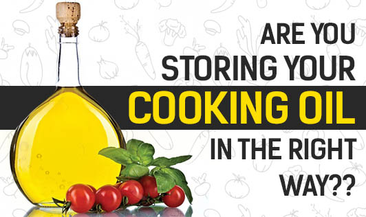 Are You Storing Your Cooking  Oil in the Right way??