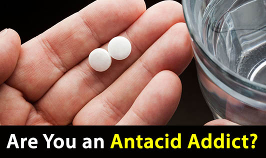 Are You an Antacid Addict?