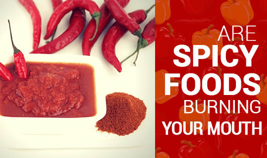 Are spicy foods burning your mouth?