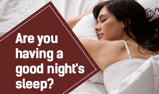 Are you having a good night's sleep?