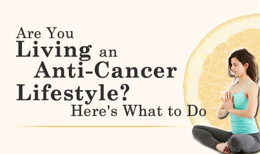 Are you living an anti-cancer lifestyle?