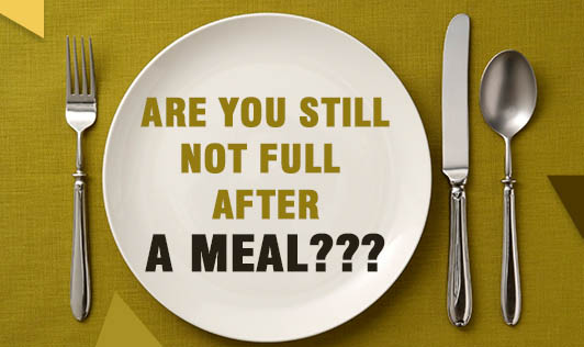 Are you still not full after a Meal???