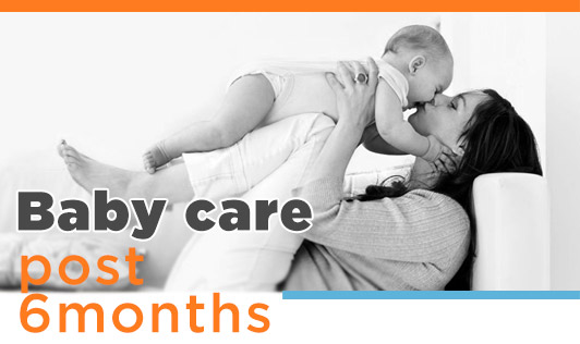 Baby care post 6 months