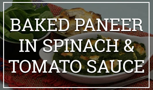 Baked Paneer in Spinach & Tomato Sauce