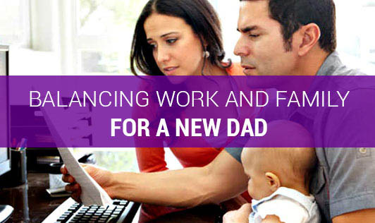 Balancing Work and Family For A New Dad