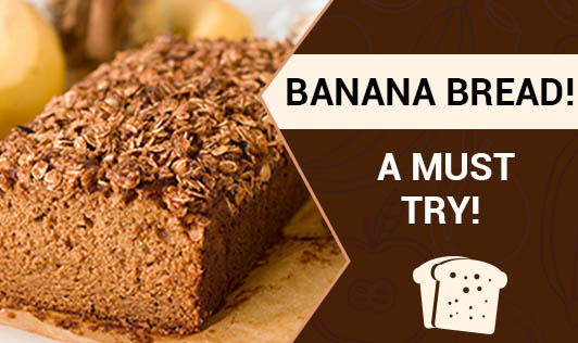 Banana bread! A must try!
