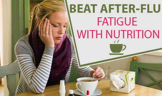 Beat after-flu fatigue with nutrition