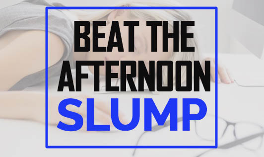 Beat the afternoon slump!