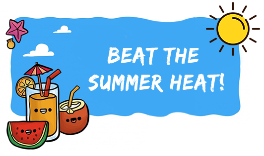 Beat the summer heat!