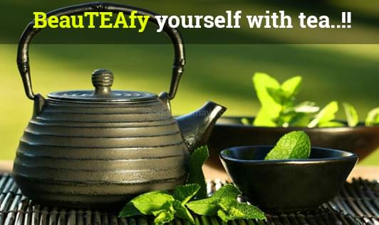 BeauTEAfy yourself with tea..!!