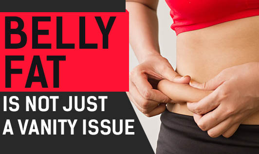 Belly Fat Is Not Just A Vanity Issue