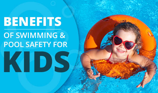 Benefits of swimming and Pool safety for kids