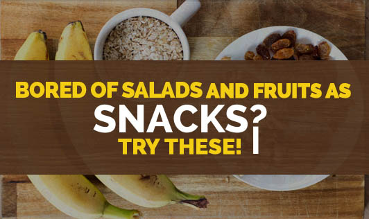 Bored of salads and fruits as snacks? Try these!