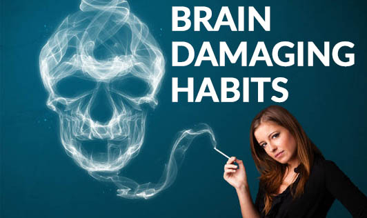 Brain Damaging Habits