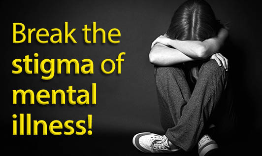 Break the stigma of mental illness!