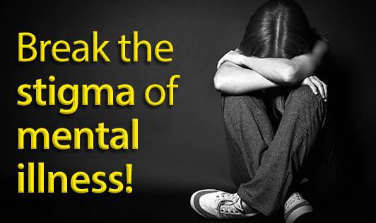 Break the stigma of mental illness!
