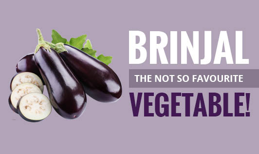 Brinjal- the not so favourite vegetable!