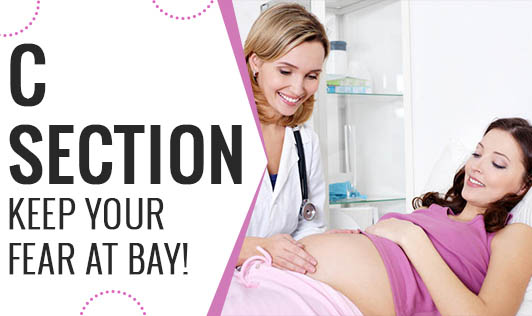 C-Section- Keep your Fear at Bay!