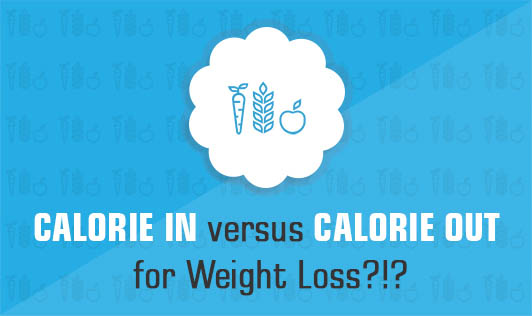 Calorie In versus Calorie Out for Weight Loss?!?