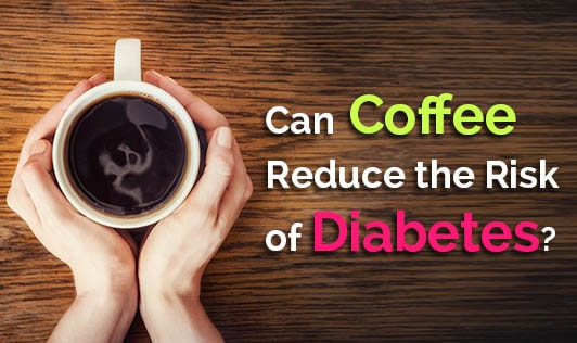 Can Coffee Reduce the Risk of Diabetes?