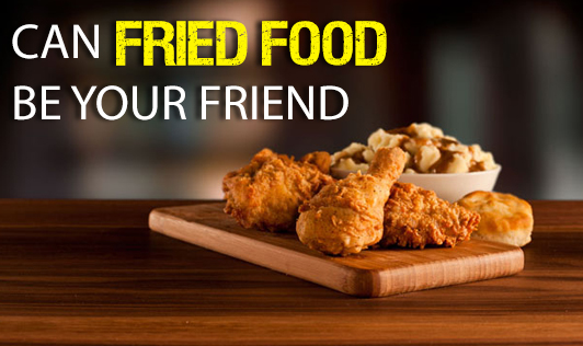 Can Fried Food be Your Friend?