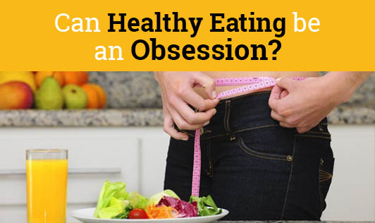 Can Healthy Eating be an Obsession?