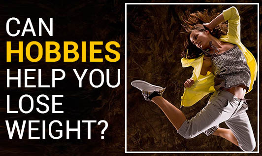 Can Hobbies Help You Lose Weight?