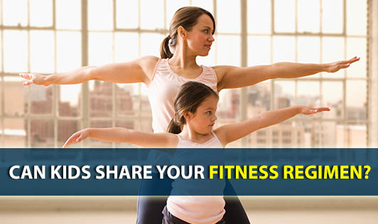 Can Kids Share Your Fitness Regimen?