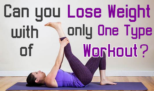 Can You Lose Weight With Only One Type Of Workout?