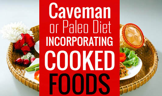 Caveman or Paleo Diet: Incorporating cooked foods