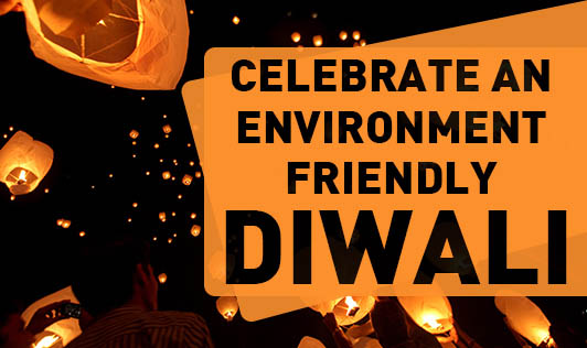 Celebrate An Environment Friendly Diwali