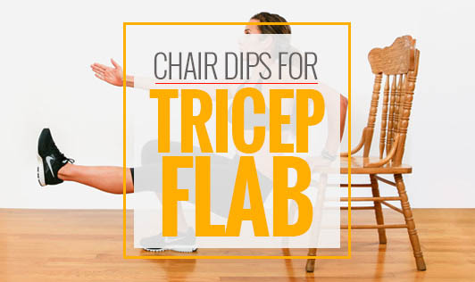 Chair dips for tricep flab