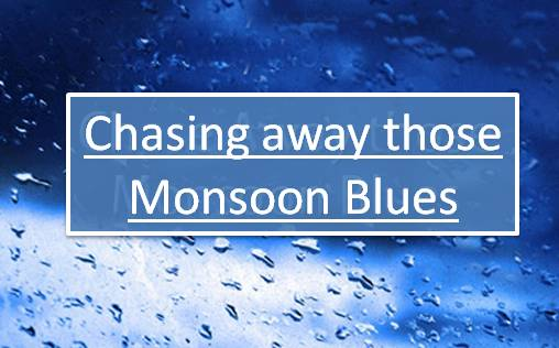 Chasing away those Monsoon Blues
