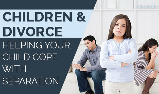Children & Divorce: Helping your child cope with separation