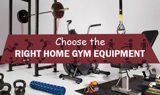 Choose the Right Home Gym Equipment