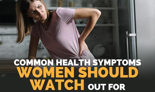 Common symptoms women should watch out for