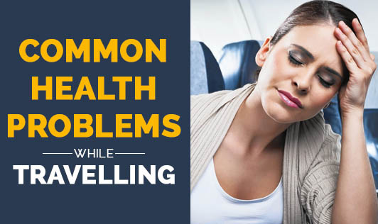 Common health problems while travelling
