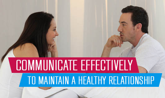 Communicate effectively to maintain a healthy relationship
