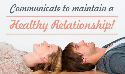 Communicate to maintain a healthy relationship!
