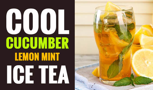 Cool cucumber lemon mint ice tea