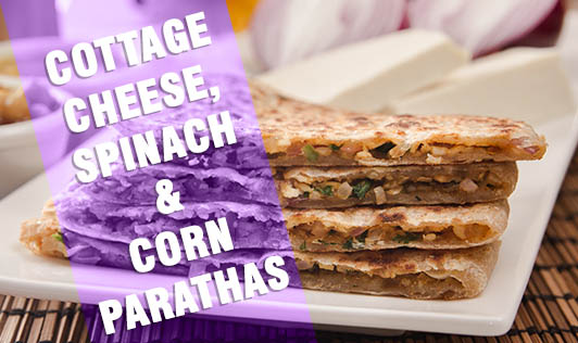 Cottage Cheese, Spinach & Corn Parathas