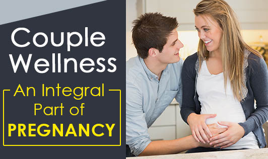 Couple Wellness - an Integral part of Pregnancy