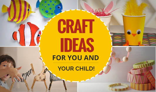 Craft Ideas For You And Your Child!
