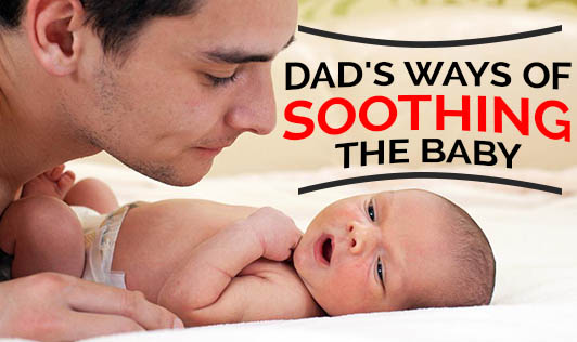 Dad's Ways Of soothing The Baby