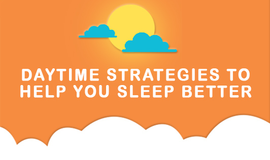 Daytime strategies to help you sleep better