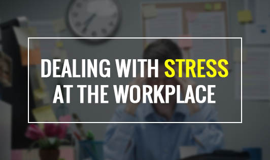 Dealing with Stress at  the Workplace.
