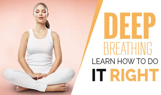 Deep Breathing: Learn how to do it right!