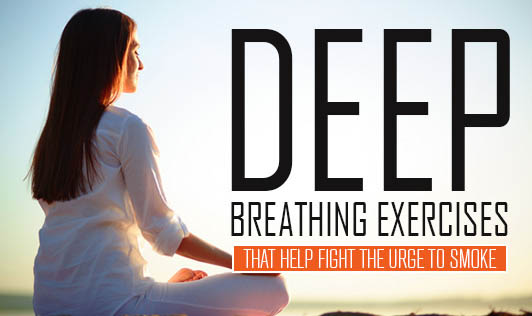 Deep breathing exercises that help fight the urge to smoke