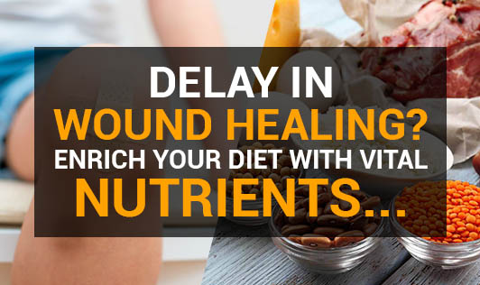 Delay In Wound Healing? Enrich Your Diet With Vital Nutrients...