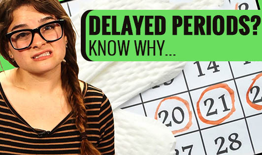 Delayed Periods? Know why...